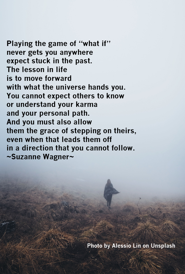 """Suzanne Wagner Quote – """"What if"""" only keeps you stuck in"""