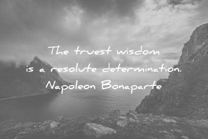 words-of-wisdom-quotes-the-truest-wisdom-is-a-resolute-determination-napoleon-bonaparte